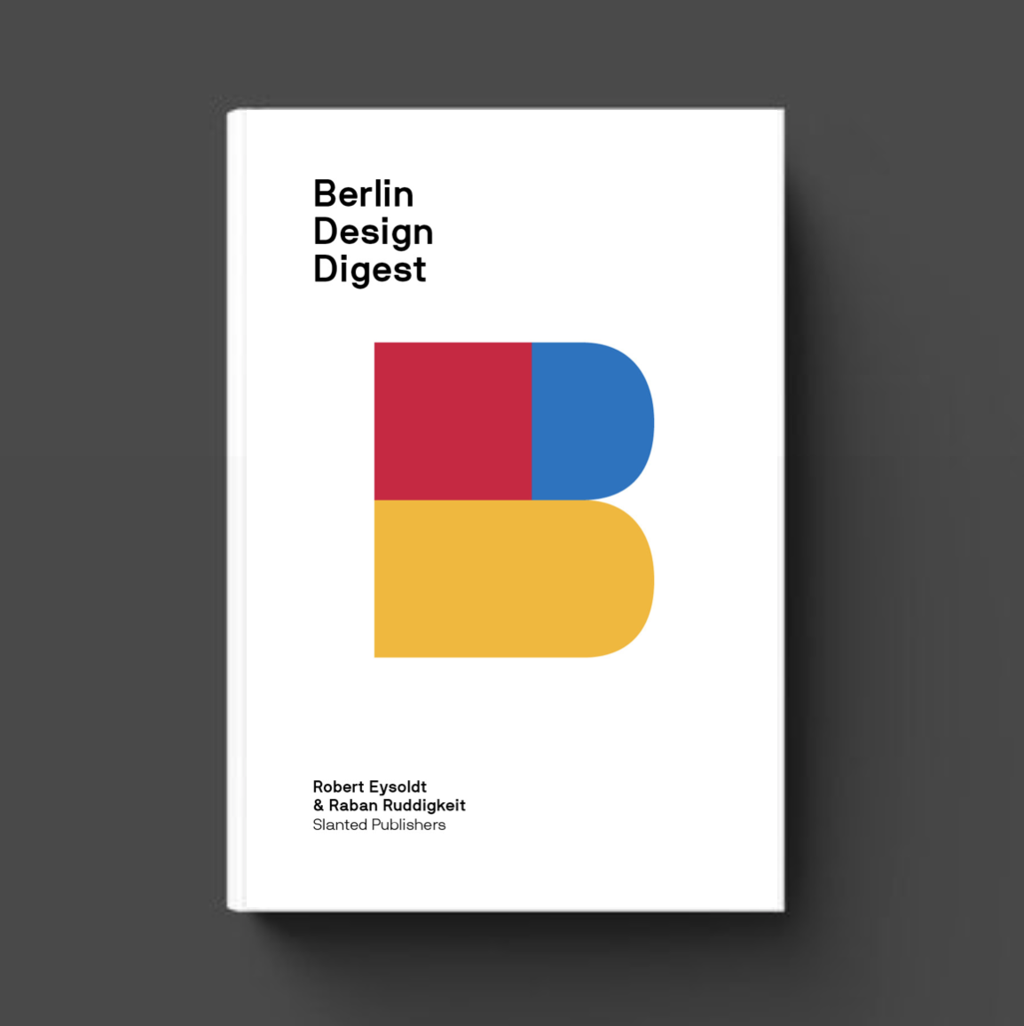 Berlin Design Digest, 100 projects, products and processes that connect Berlin with the world